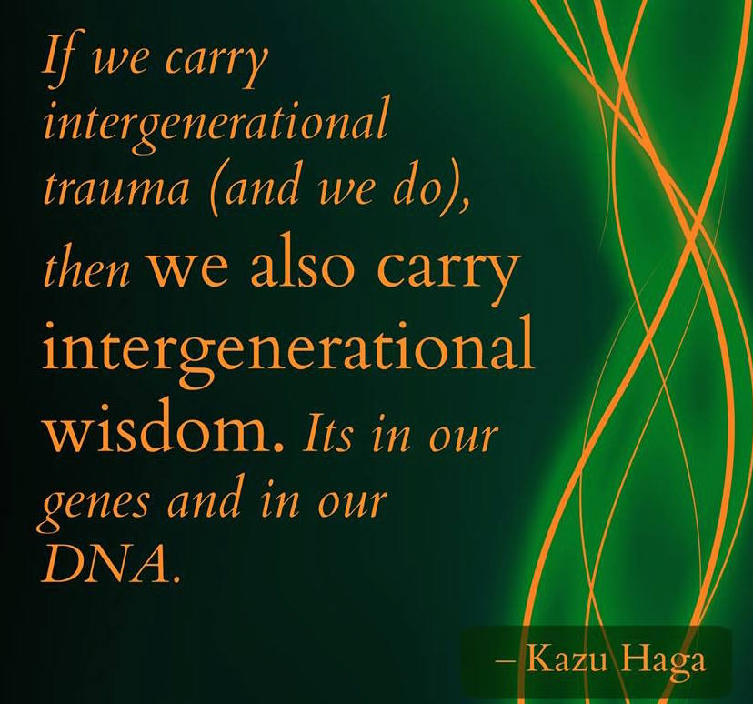 Intergenerational Wisdom is In Our Genes -- Kazu Haga